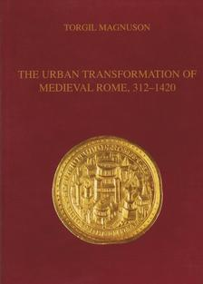 The Urban Transformation of Medieval Rome, 312-1420