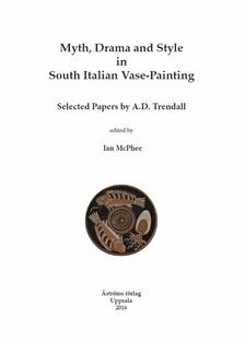 Myth, Drama and Style in South Italian Vase-Painting.