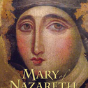 Mary of Nazareth — History, Archaeology, Legends