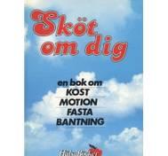 Sköt om dig - En bok om kost, motion,fasta, bantning