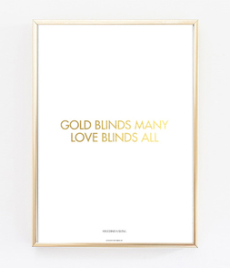 Gold Blinds Many