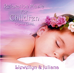 Crystal Child - Relaxation Music for Children - Llewellyn & Juliana