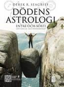 Dödens astrologi : entré och sorti - ditt födelse- och dödshoroskop  - Derek R. Seagrief (Indbjuden)