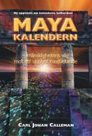Mayakalendern : mänsklighetens väg mot ett upplyst medvetande - Carl Johan Calleman